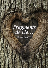 Chantal Vignot - Fragments de vie....