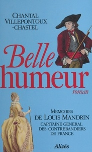 Chantal Villepontoux-Chastel - Belle humeur : mémoires de Louis Mandrin, capitaine général des contrebandiers de France.