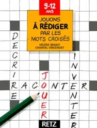 Chantal Vincendet et Hélène Benait - Jouons à rédiger par les mots croisés.