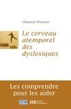 Chantal Wyseur - Cerveau atemporel des dyslexiques - Les comprendre et les aider.