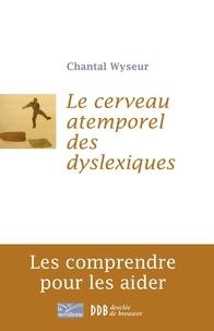 Chantal Wyseur - Le cerveau atemporel des dyslexiques - Les comprendre et les aider.