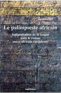 Chantal Zabus - Le palimpseste africain - Indigénisation de la langue dans le roman ouest-africain europhone.