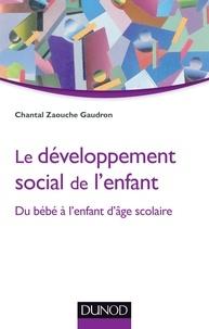 Chantal Zaouche Gaudron - Le développement social de l'enfant - Du bébé à l'enfant d'âge scolaire.