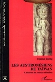 Chantal Zheng - Les Austronésiens de Taïwan - A travers les sources chinoises.