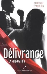 Chantale D'Amours - Délivrance T.1 - La proposition.