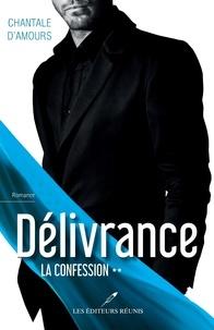 Chantale D'Amours - Délivrance T.2 - La confession.