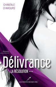 Chantale D'Amours - Délivrance  : Délivrance T.3 - La résolution.
