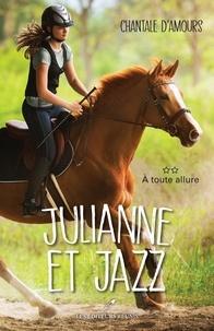 Chantale D'Amours - Julianne et Jazz  : Julianne et Jazz T.2 - À toute allure.