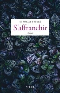 Chantale Proulx - S'affranchir.