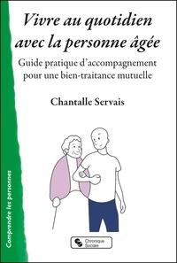 Chantalle Servais - Vivre au quotidien avec la personne âgée - Guide pratique d'accompagnement pour une bien-traitance mutuelle.