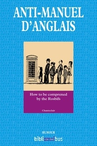 Chanteclair - Anti-manuel d'anglais - How to be comprened by the Rosbifs.