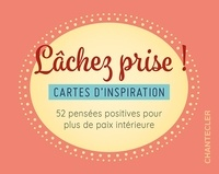 Chantecler - Lâchez prise ! - Cartes d'inspiration. 52 pensées positives pour plus de paix intérieure.
