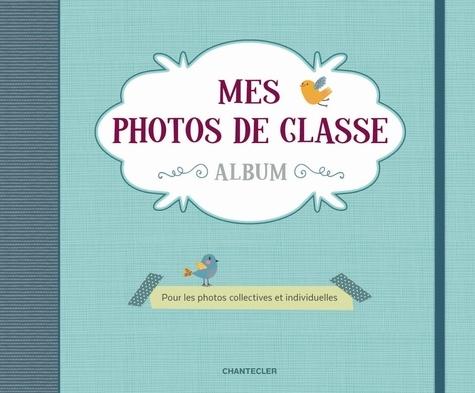 Chantecler - Mes photos de classe album - Pour les photos collectives et individuelles.