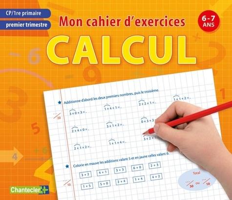 Chantecler - Mon cahier d'exercices calcul, Premier trimestre CP - 6-7ans.