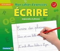Chantecler - Mon cahier d'exercices écrire majuscules et phrases - 7-8 ans CE1/CE2 primaire.