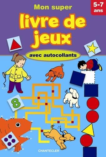 Chantecler - Mon super livre de jeux avec autocollants - 5-7 ans.