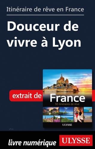 GUIDE DE VOYAGE  Itinéraire de rêve en France - Douceur de vivre à Lyon