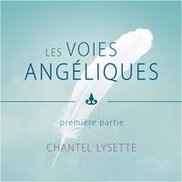 Chantel Lysette et Danièle Panneton - Les voies angéliques - Première partie.