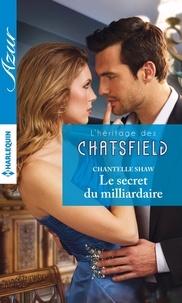 Chantelle Shaw - Le secret du milliardaire.
