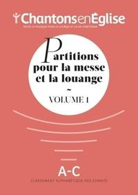 Chantons en Eglise - Partitions pour la messe et la louange - Volume 1.