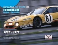 chantreuil alain / pascal Caron et poulain alain / alain Maret - Baroudeur des circuits #03 - Endufrance - Le Mans et Montlhéry 1960 à 1979 - Endufrance 1960 à 1979 / Le Mans - Montlhéry 2020.