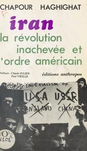 Chapour Haghighat - Iran : La révolution inachevée et l'ordre américain.