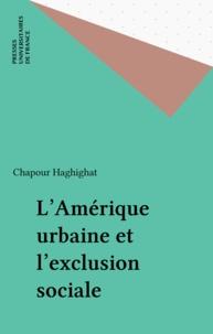 Chapour Haghighat - L'Amérique urbaine et l'exclusion sociale.