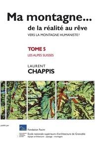 Chappis Laurent - Ma montagne de la réalité au rêve T5 Vers la montagne humaniste ? Les Alpes suisses.