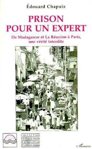 Chapuis - Prison pour un expert - De Madagascar et la Réunion à Paris, une vérité interdite.