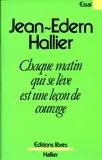 Jean-Edern Hallier - Chaque matin qui se lève est une leçon de courage.