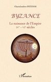 Charalambos Petinos - Byzance - La naissance de l'Empire (IVe-VIe siècles).