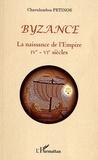 Charalambos Petinos - Byzance - La naissance de l'Empire IVe-VIe siècles.