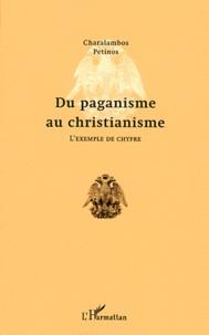 Charalambos Petinos - Du paganisme au christianisme - L'exemple de Chypre.