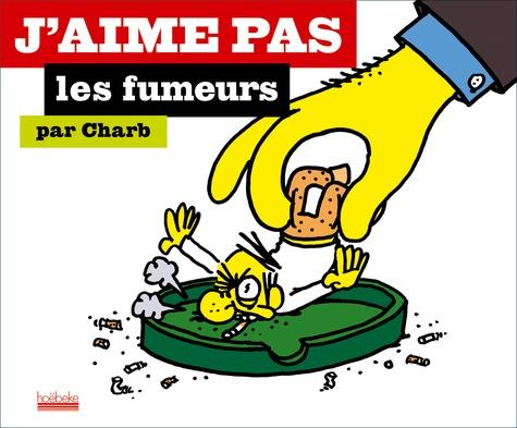 Charb - J'aime pas les fumeurs.