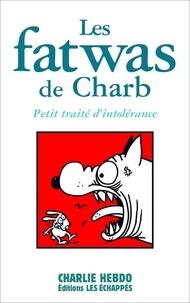 Charb - Les fatwas de Charb - Petit traité d'intolérance.