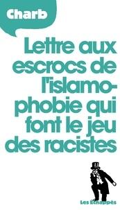 Charb - Lettre aux escrocs de l'islamophobie qui font le jeu des racistes.