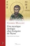 Charbel Maalouf - Une mystique érotique chez Grégoire de Nysse.