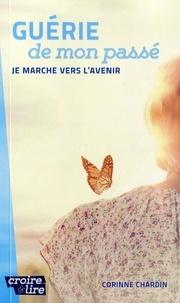 Chardin Corinne - GUERIE DE MON PASSE Je marche vers l'avenir.