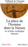 Chardin De - LA PLACE DE L'HOMME DANS LA NATURE - Le groupe zoologique humain.