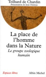 LA PLACE DE L'HOMME DANS LA NATURE- Le groupe zoologique humain -  Chardin De |