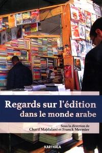Charif Majdalani et Franck Mermier - Regards sur l'édition dans le monde arabe.