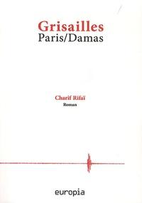 Charif Rifai - Grisailles - Paris/Damas.