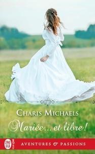 Charis Michaels - Mariée... et libre !.