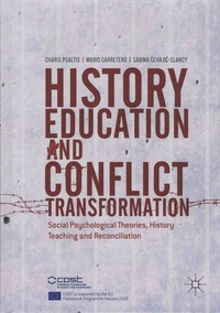 Charis Psaltis et Mario Carretero - History Education and Conflict Transformation - Social Psychological Theories, History Teaching and Reconciliation.