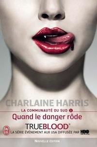 Charlaine Harris - La communauté du Sud Tome 1 : Quand le danger rôde.