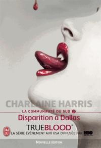 Charlaine Harris - La communauté du Sud Tome 2 : Disparition à Dallas.
