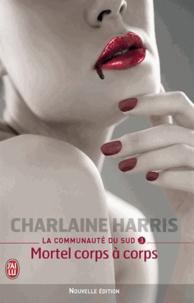 Charlaine Harris - La communauté du Sud Tome 3 : Mortel corps à corps.