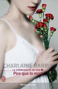 Charlaine Harris - La communauté du Sud Tome 8 : Pire que la mort.