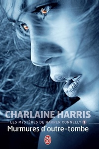 Charlaine Harris - Les mystères de Harper Connelly Tome 1 : Murmures d'Outre-tombe.