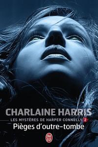 Charlaine Harris - Les mystères de Harper Connelly Tome 2 : Pièges d'outre-tombe.